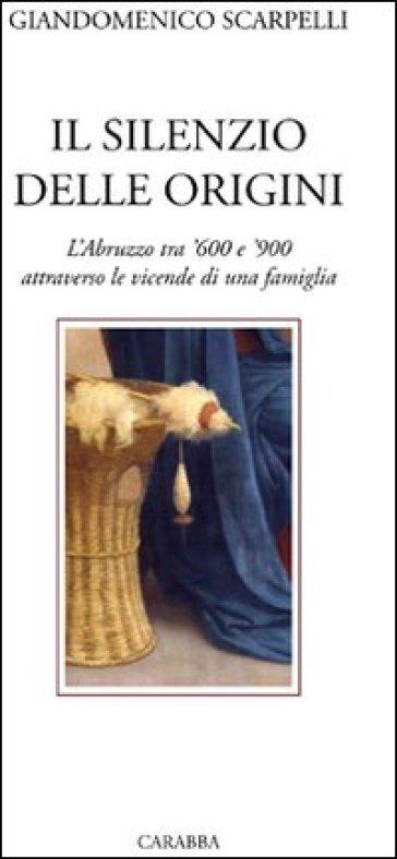 Il silenzio delle origini - Giandomenico Scarpelli |