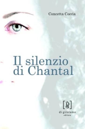 Il silenzio di Chantal - Concetta Coccia |