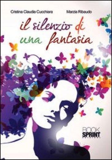 Il silenzio di una fantasia - Cristina C. Cucchiara | Jonathanterrington.com