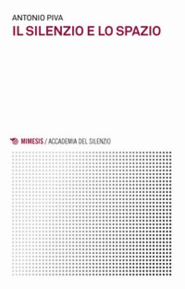 Il silenzio e lo spazio - Antonio Piva |
