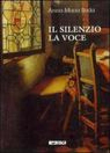 Il silenzio, la voce - Anna M. Roda |