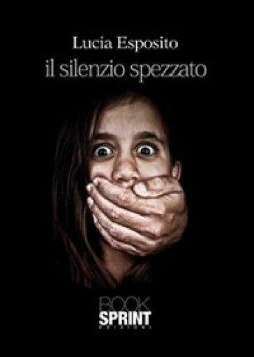 Il silenzio spezzato - Lucia Esposito | Kritjur.org