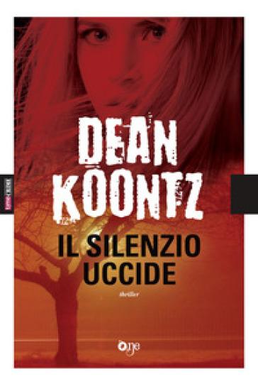 Il silenzio uccide - Dean R. Koontz | Ericsfund.org