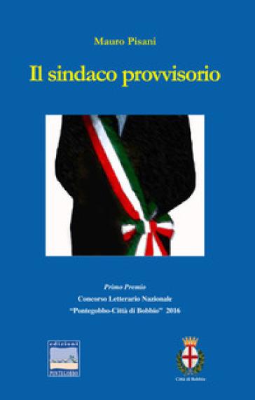 Il sindaco provvisorio - Mauro Pisani |