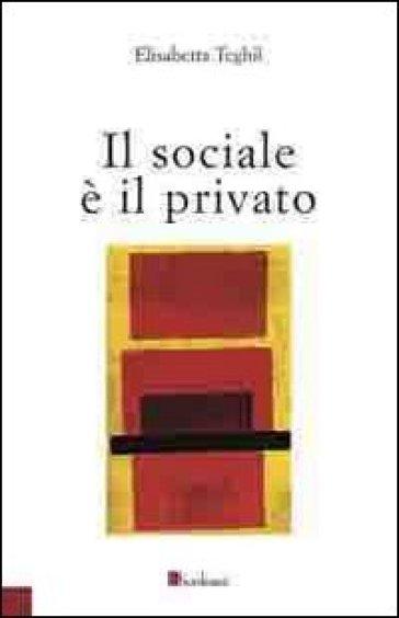 Il sociale è il privato - Elisabetta Teghil |