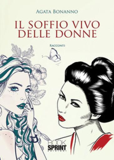 Il soffio vivo delle donne - Agata Bonanno |