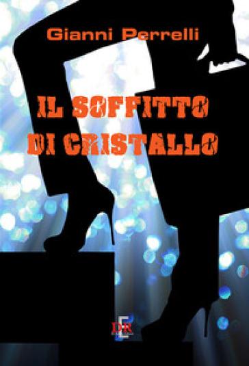 Il soffitto di cristallo - Gianni Perrelli | Ericsfund.org