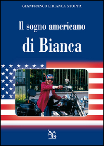 Il sogno americano di Bianca - Gianfranco Stoppa  