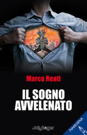 Il sogno avvelenato - Marco Reati |