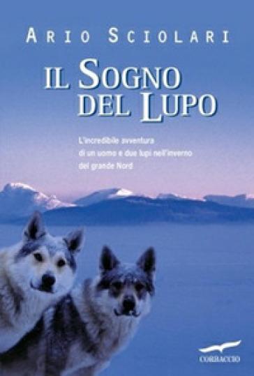 Il sogno del lupo - Ario Sciolari |