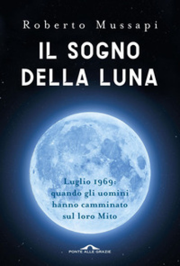 Il sogno della luna - Roberto Mussapi |