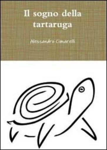 Il sogno della tartaruga - Alessandro Cimarelli |