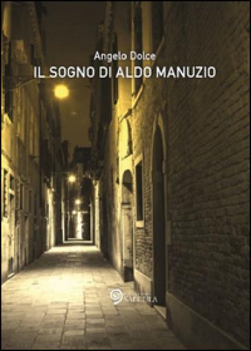 Il sogno di Aldo Manuzio - Angelo Dolce  