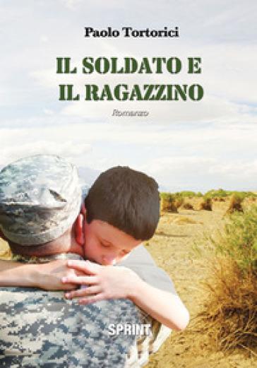 Il soldato e il ragazzino - Paolo Tortorici |