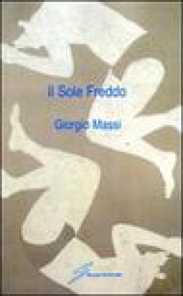 Il sole freddo - Giorgio Massi |