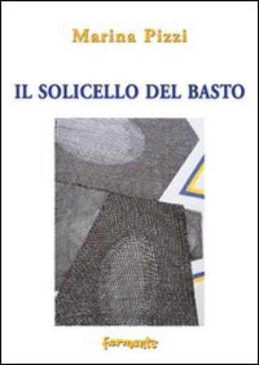 Il solicello del basto - Marina Pizzi |