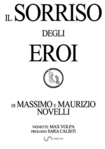 Il sorriso degli eroi - Massimo Novelli |