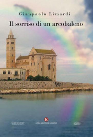 Il sorriso di un arcobaleno - Gianpaolo Limardi |