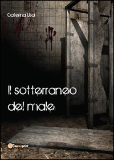 Il sotterraneo del male - Caterina Usai |