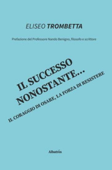 Il successo nonostante... - Eliseo Trombetta |