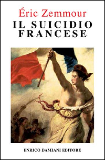 Il suicidio francese - Eric Zemmour | Thecosgala.com