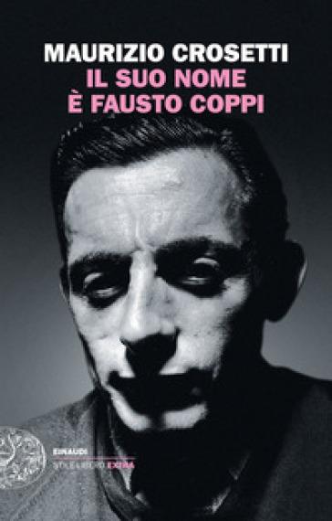 Il suo nome è Fausto Coppi - Maurizio Crosetti pdf epub