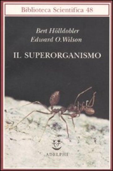 Il superorganismo - Bert Holldobler |