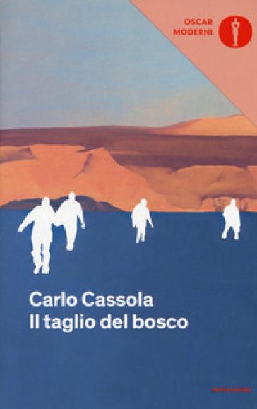 Il taglio del bosco - Carlo Cassola |