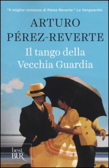 Il tango della Vecchia Guardia - Arturo Pérez-Reverte  