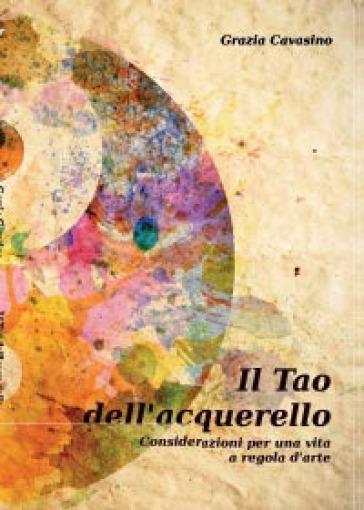 Il tao dell'acquerello - Grazia Cavasino |