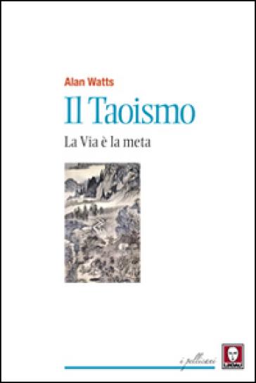 Il taoismo. La via è la meta - Alan Watts pdf epub