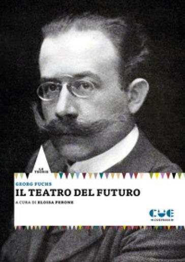 Il teatro del futuro - Georg Fuchs | Jonathanterrington.com
