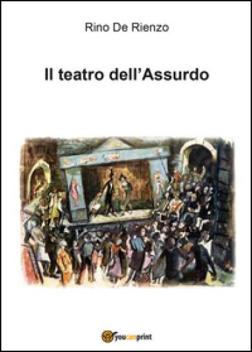 Il teatro dell'assurdo - Rino De Rienzo |