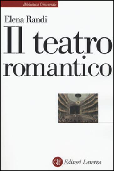 Il teatro romantico - Elena Randi |