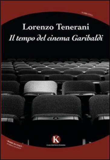Il tempo del cinema Garibaldi - Lorenzo Tenerani | Jonathanterrington.com