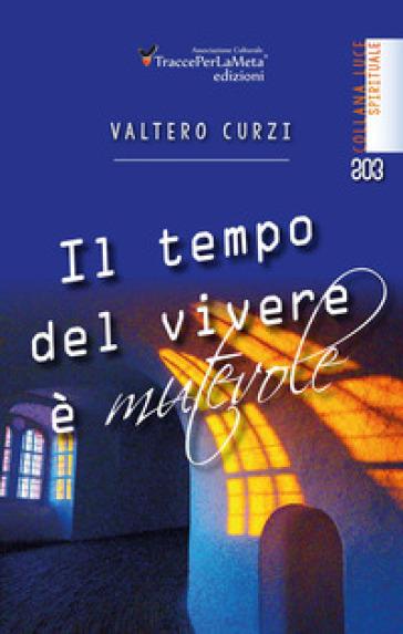 Il tempo del vivere è mutevole - Valtero Curzi |