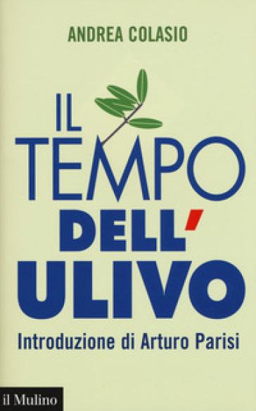 Il tempo dell'Ulivo - Andrea Colasio |
