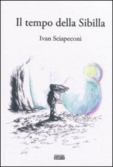 Il tempo della Sibilla - Ivan Sciapeconi | Rochesterscifianimecon.com