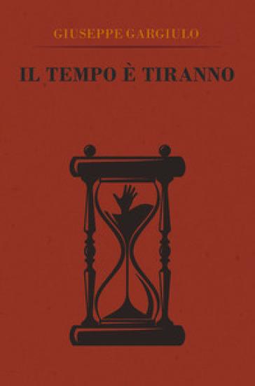 Il tempo è tiranno - Giuseppe Gargiulo | Jonathanterrington.com