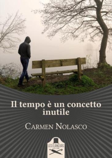 Il tempo è un concetto inutile - Carmen Nolasco |