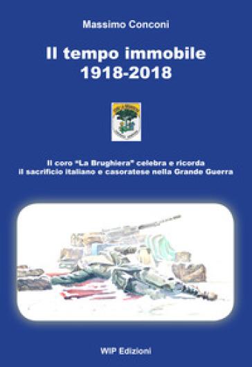 Il tempo immobile 1918-2018 - Massimo Conconi |