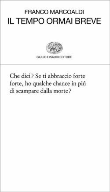 Il tempo ormai breve - Franco Marcoaldi |