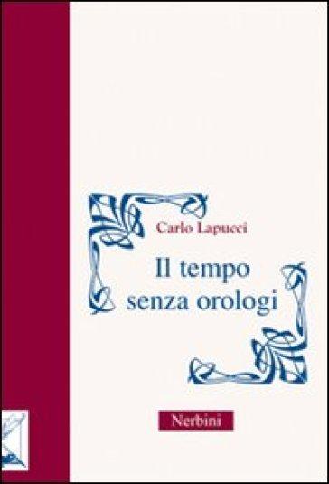Il tempo senza orologi - Carlo Lapucci |