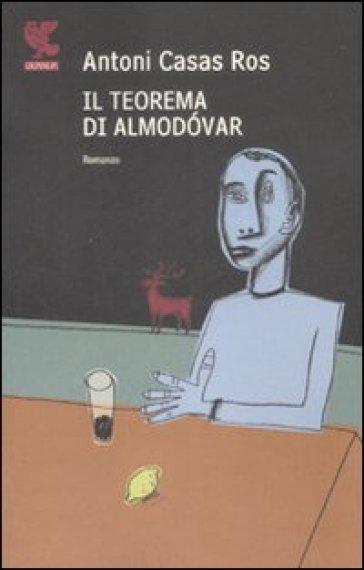 Il teorema di Almodovar - Antoni Casas Ros |