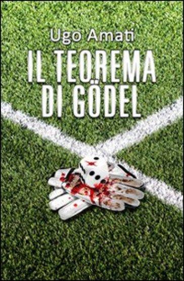 Il teorema di Godel - Ugo Amati  