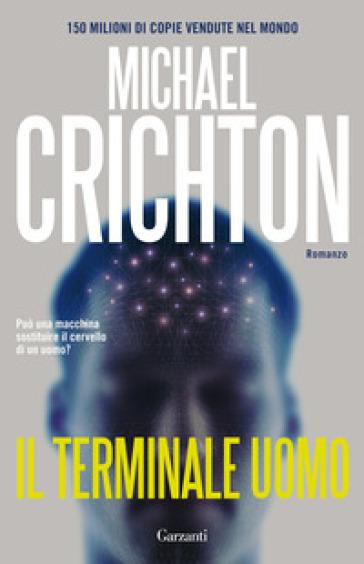 Il terminale uomo - Michael Crichton | Rochesterscifianimecon.com