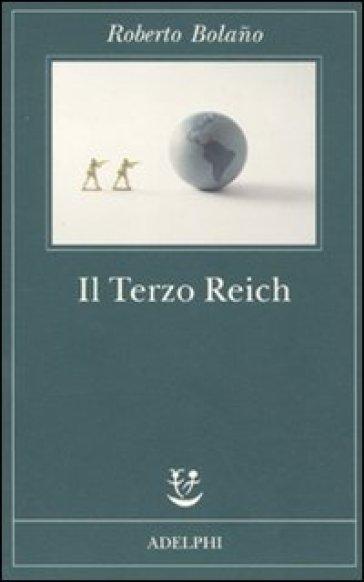 Il terzo Reich - Roberto Bolano  