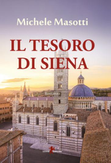 Il tesoro di Siena - Michele Masotti |