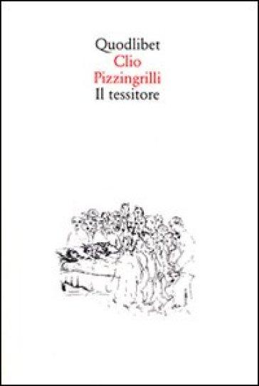 Il tessitore - Clio Pizzingrilli | Jonathanterrington.com