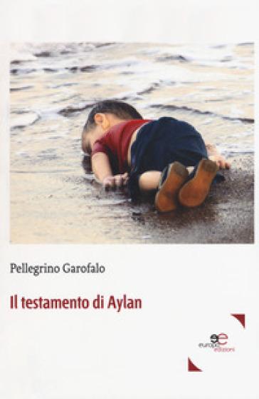 Il testamento di Aylan - Pellegrino Garofalo  